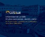Universidad de La Salle : 50 años para pensar, decidir y servir. La apuesta social y académica de la Universidad de La Salle 1964 - 2014 by Universidad de La Salle