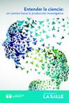 Entender la ciencia: Un camino hacia la producción investigativa