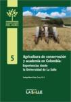 Agricultura de conservación y academia en Colombia: Experiencias desde la Universidad de La Salle by Santiago Manuel Sáenz Torres