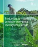 Producción agrícola de la Orinoquía colombiana : investigación aplicada