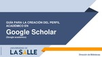 Guía para crear Perfil Google Scholar, Google académico